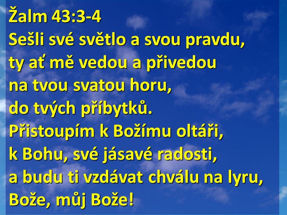Žalm 43:3-4 Sešli své světlo a svou pravdu, ty ať mě vedou a přivedou na tvou svatou horu, do tvých příbytků.