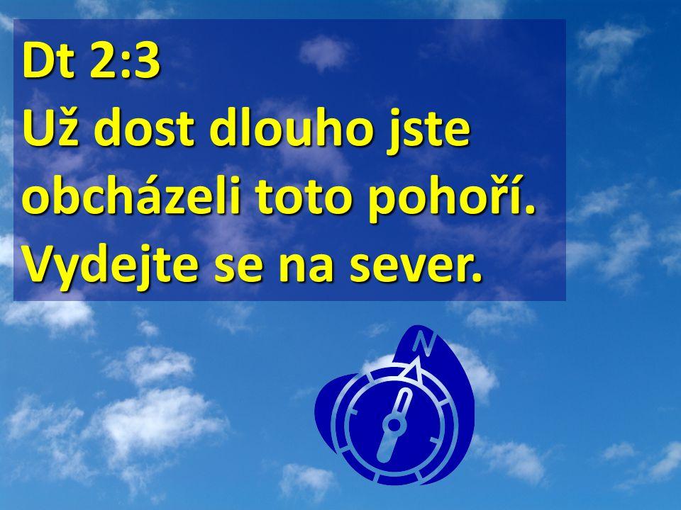 Dt 2:3 Dt 2:3 Už dost dlouho jste obcházeli toto pohoří. Vydejte se na sever.