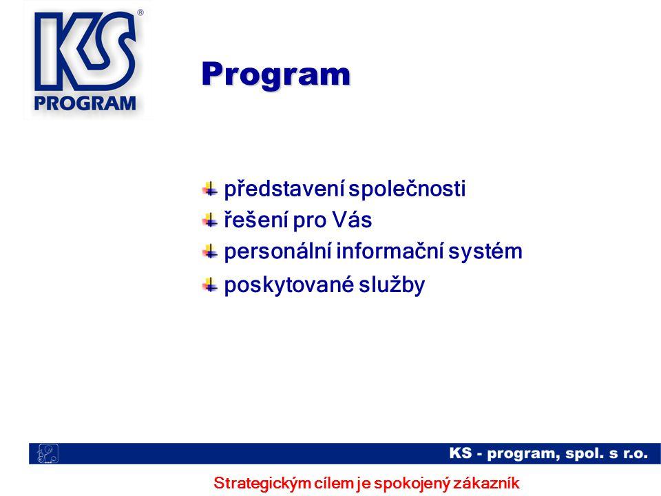 Program představení společnosti řešení pro Vás poskytované služby Strategickým cílem je spokojený zákazník personální informační systém