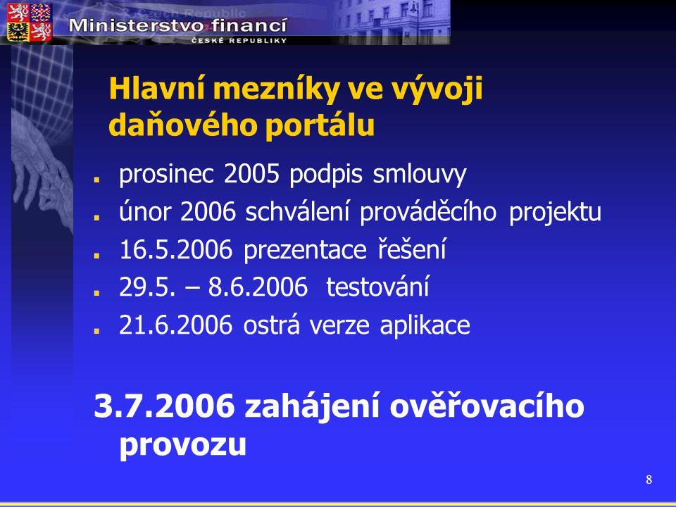 8 Hlavní mezníky ve vývoji daňového portálu prosinec 2005 podpis smlouvy únor 2006 schválení prováděcího projektu 16.5.2006 prezentace řešení 29.5. –