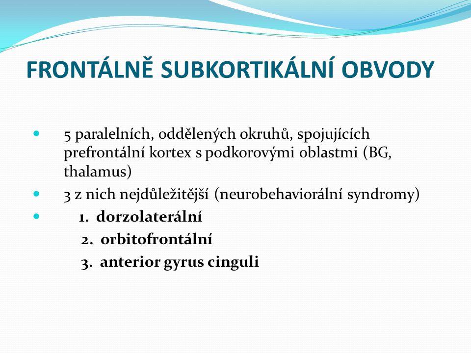 FRONTÁLNĚ SUBKORTIKÁLNÍ OBVODY 5 paralelních, oddělených okruhů, spojujících prefrontální kortex s podkorovými oblastmi (BG, thalamus) 3 z nich nejdůležitější (neurobehaviorální syndromy) 1.