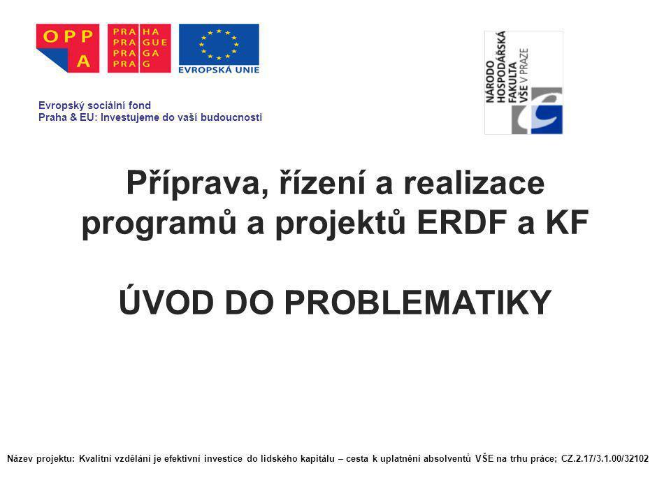Příprava, řízení a realizace programů a projektů ERDF a KF ÚVOD DO PROBLEMATIKY Evropský sociální fond Praha & EU: Investujeme do vaší budoucnosti Náz