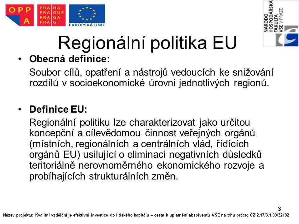 3 Regionální politika EU Obecná definice: Soubor cílů, opatření a nástrojů vedoucích ke snižování rozdílů v socioekonomické úrovni jednotlivých region