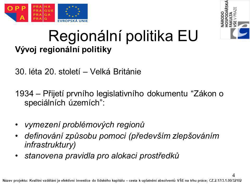 """4 Regionální politika EU Vývoj regionální politiky 30. léta 20. století – Velká Británie 1934 – Přijetí prvního legislativního dokumentu """"Zákon o spec"""