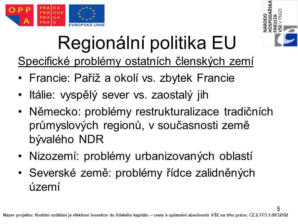 5 Regionální politika EU Specifické problémy ostatních členských zemí Francie: Paříž a okolí vs. zbytek Francie Itálie: vyspělý sever vs. zaostalý jih