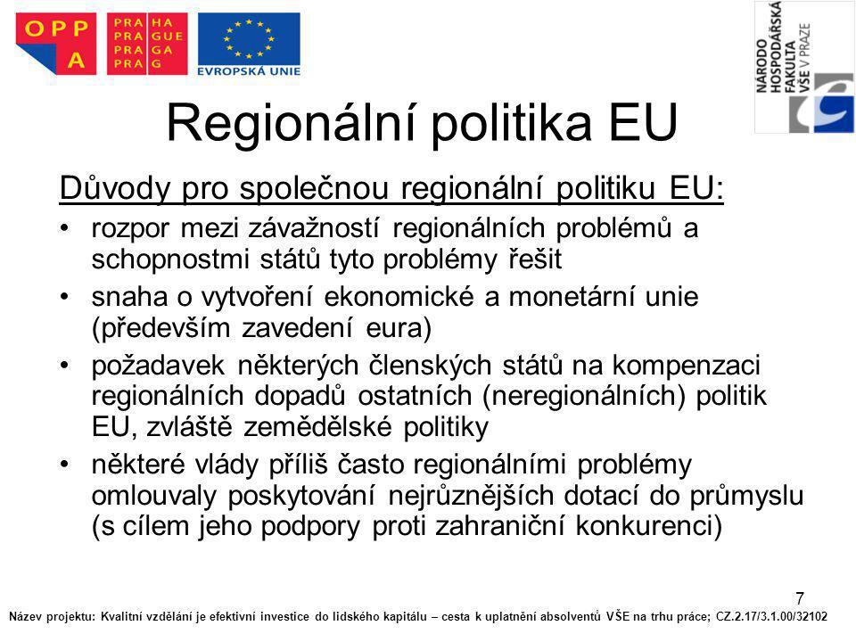7 Regionální politika EU Důvody pro společnou regionální politiku EU: rozpor mezi závažností regionálních problémů a schopnostmi států tyto problémy ř