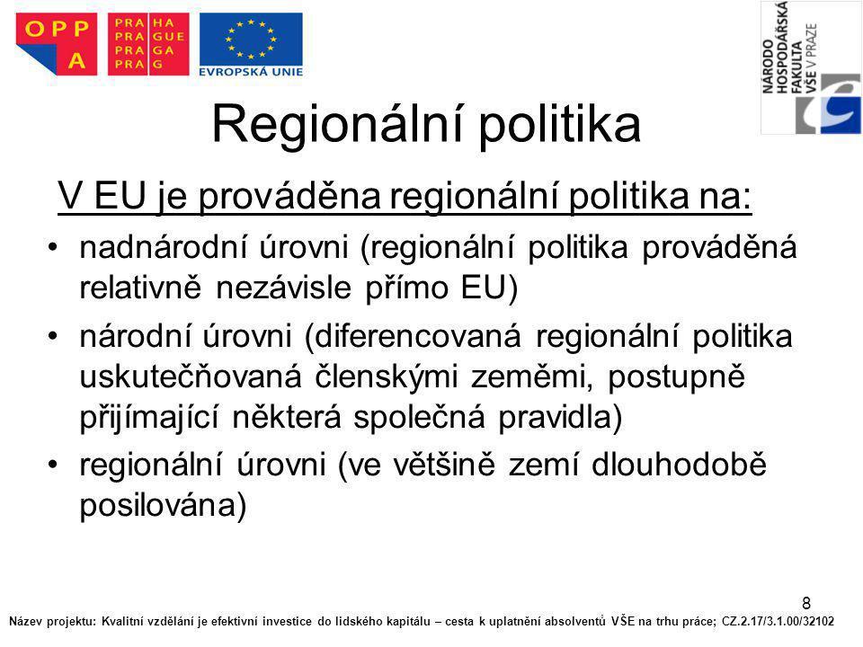 8 Regionální politika V EU je prováděna regionální politika na: nadnárodní úrovni (regionální politika prováděná relativně nezávisle přímo EU) národní
