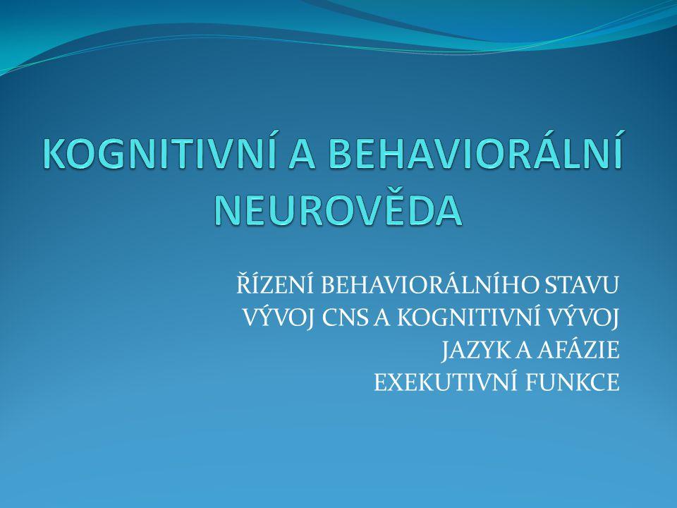 STRUKTURA PŘEDNÁŠKY Řízení behaviorálního stavu – spánek, bdění, snění Vědomí a pozornost Kognitivní funkce a kognitivní vývoj Jazyk a jeho neurovědné základy Exekutivní funkce a dysfunkce
