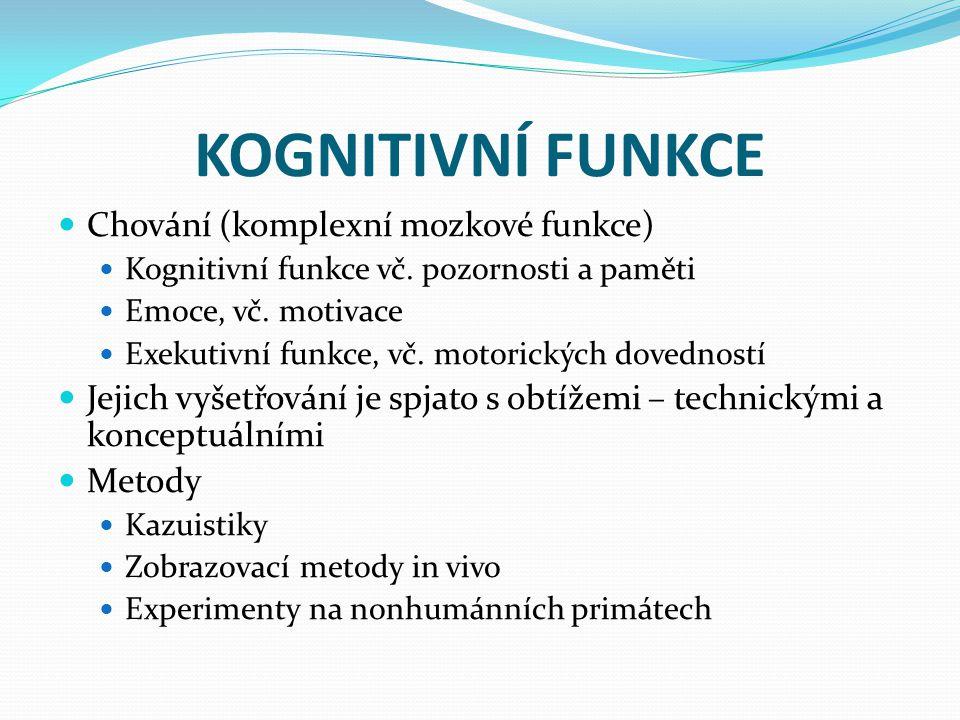 KOGNITIVNÍ FUNKCE Chování (komplexní mozkové funkce) Kognitivní funkce vč. pozornosti a paměti Emoce, vč. motivace Exekutivní funkce, vč. motorických