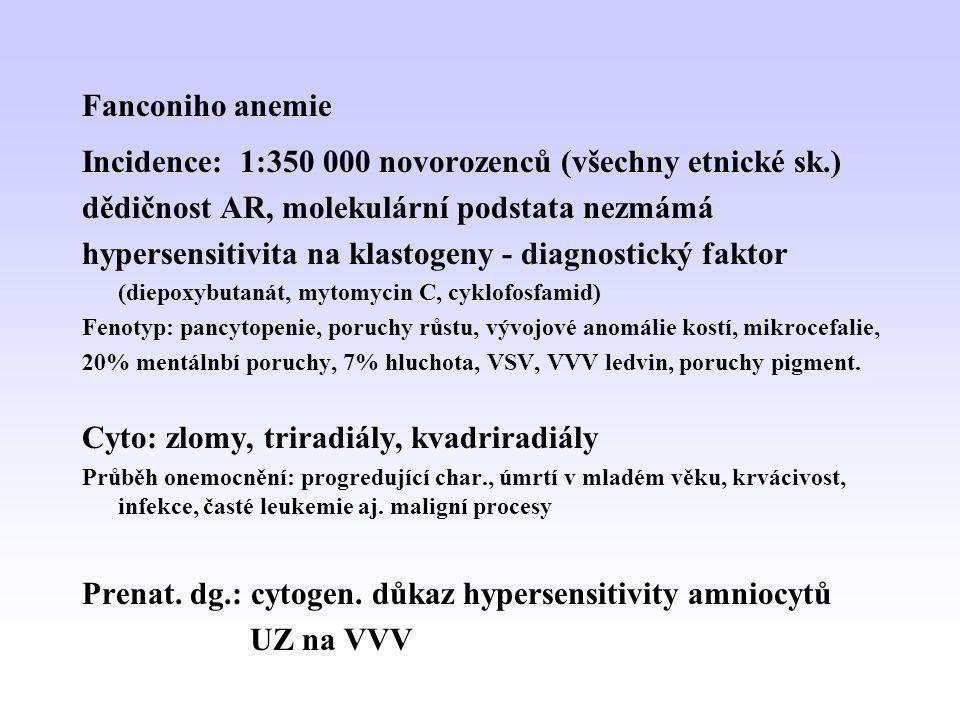 Fanconiho anemie Incidence: 1:350 000 novorozenců (všechny etnické sk.) dědičnost AR, molekulární podstata nezmámá hypersensitivita na klastogeny - di