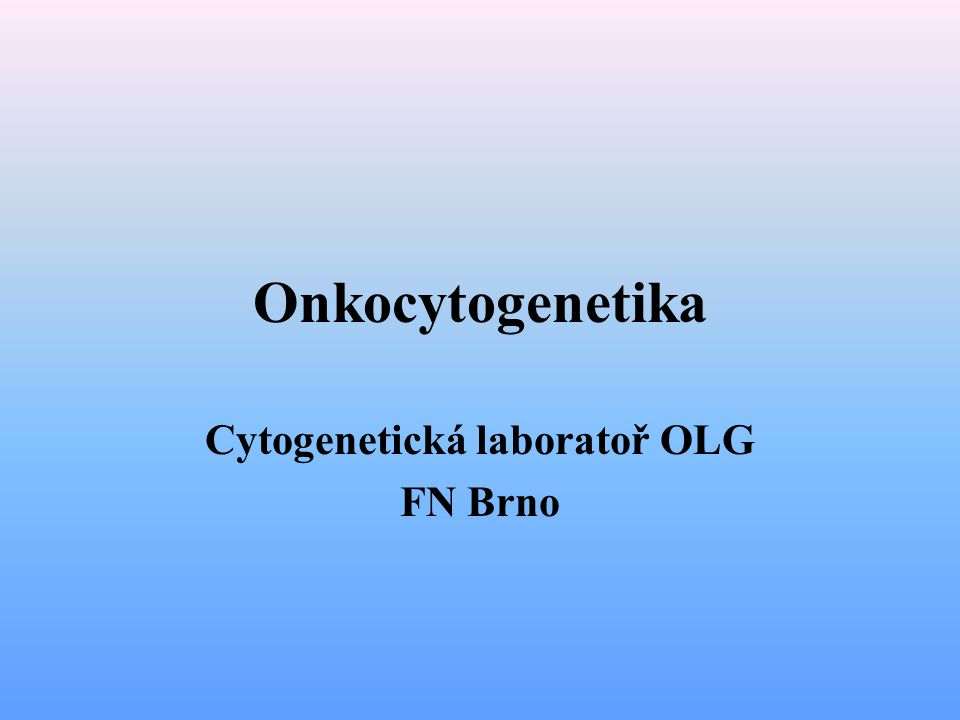 Onkocytogenetika Cytogenetická laboratoř OLG FN Brno