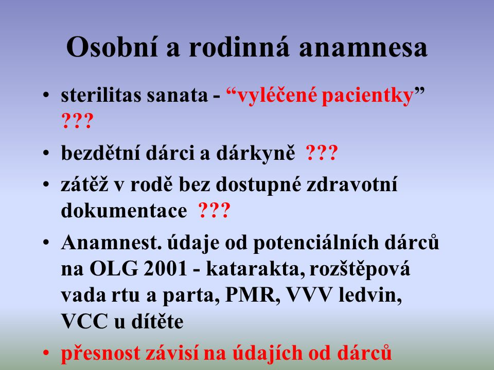 """Osobní a rodinná anamnesa sterilitas sanata - """"vyléčené pacientky"""" ??? bezdětní dárci a dárkyně ??? zátěž v rodě bez dostupné zdravotní dokumentace ??"""