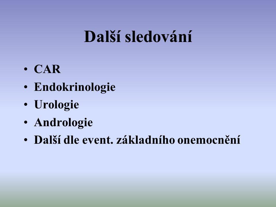 Další sledování CAR Endokrinologie Urologie Andrologie Další dle event. základního onemocnění