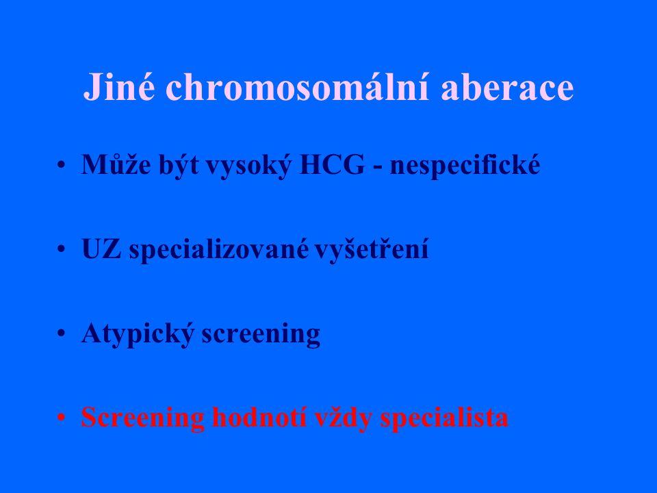 Jiné chromosomální aberace Může být vysoký HCG - nespecifické UZ specializované vyšetření Atypický screening Screening hodnotí vždy specialista