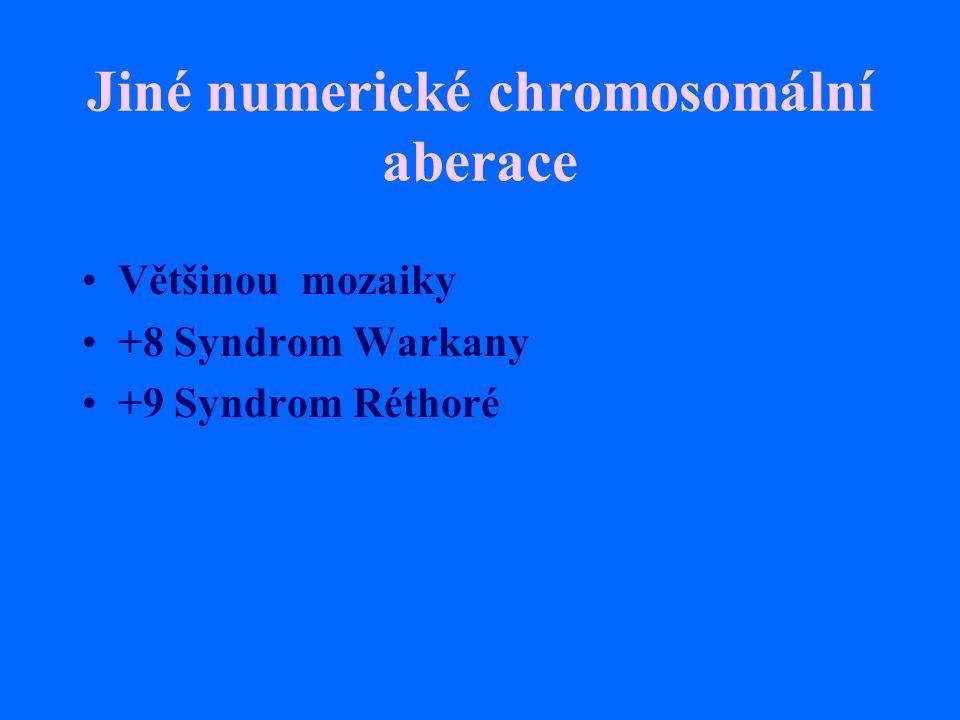 Jiné numerické chromosomální aberace Většinou mozaiky +8 Syndrom Warkany +9 Syndrom Réthoré