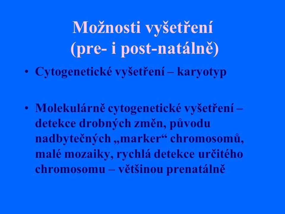 Možnosti vyšetření (pre- i post-natálně) Cytogenetické vyšetření – karyotyp Molekulárně cytogenetické vyšetření – detekce drobných změn, původu nadbyt