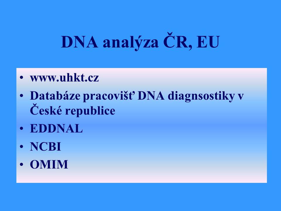 DNA analýza ČR, EU www.uhkt.cz Databáze pracovišť DNA diagnsostiky v České republice EDDNAL NCBI OMIM