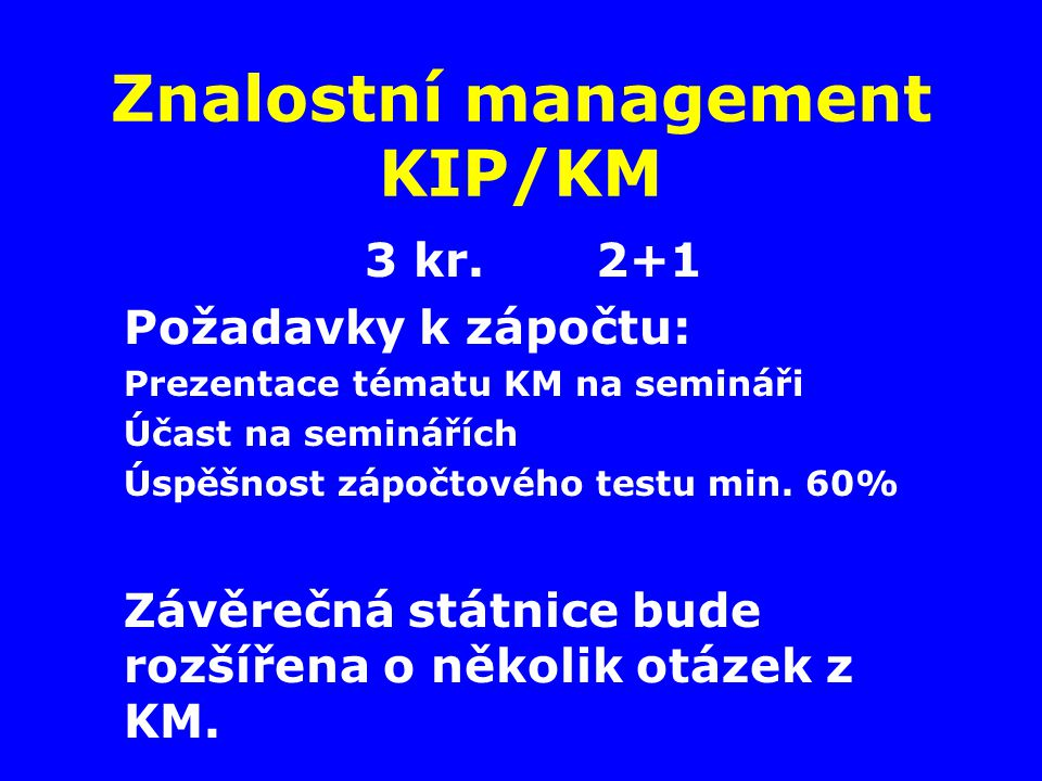 Znalostní management KIP/KM 1. Přednáška Úvod Co bude obsahem KM Některé často používané pojmy