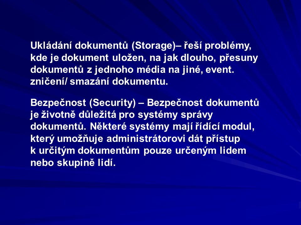Ukládání dokumentů (Storage)– řeší problémy, kde je dokument uložen, na jak dlouho, přesuny dokumentů z jednoho média na jiné, event. zničení/ smazání