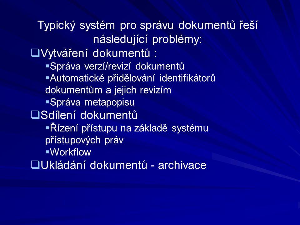 Typický systém pro správu dokumentů řeší následující problémy:  Vytváření dokumentů :  Správa verzí/revizí dokumentů  Automatické přidělování ident