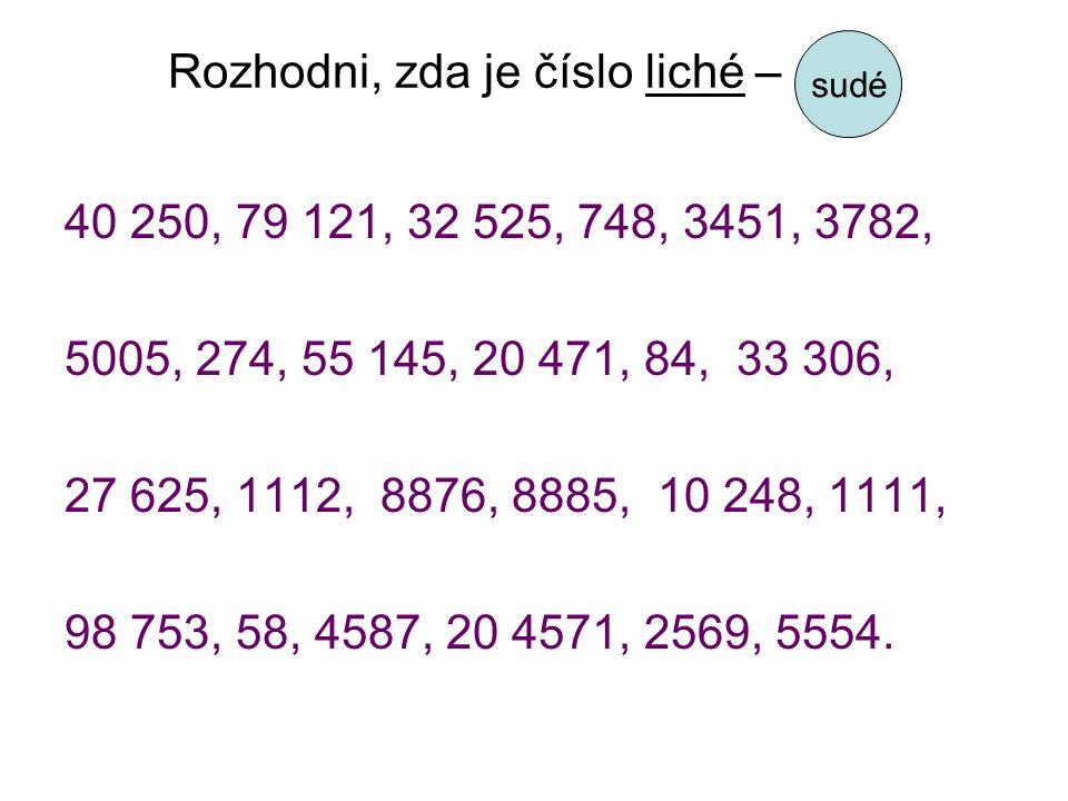 Rozhodni, zda je číslo liché – sudé 40 250, 79 121, 32 525, 748, 3451, 3782, 5005, 274, 55 145, 20 471, 84, 33 306, 27 625, 1112, 8876, 8885, 10 248, 1111, 98 753, 58, 4587, 20 4571, 2569, 5554.