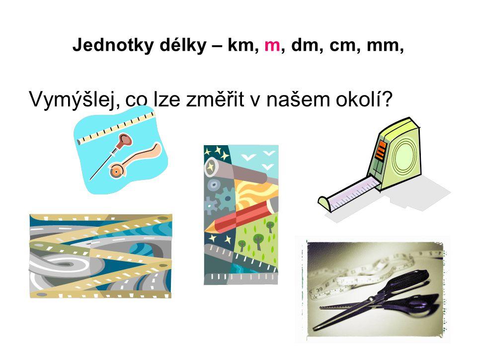Jednotky délky – km, m, dm, cm, mm, Vymýšlej, co lze změřit v našem okolí?