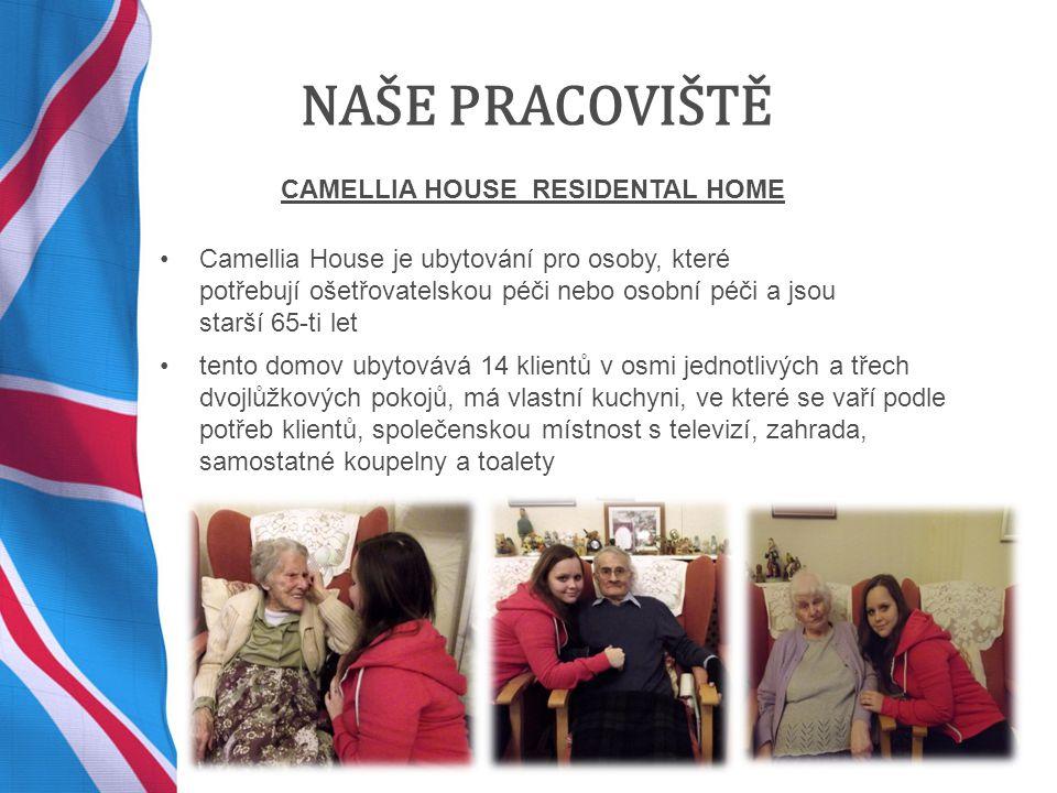 NAŠE PRACOVIŠTĚ CAMELLIA HOUSE RESIDENTAL HOME Camellia House je ubytování pro osoby, které potřebují ošetřovatelskou péči nebo osobní péči a jsou starší 65-ti let tento domov ubytovává 14 klientů v osmi jednotlivých a třech dvojlůžkových pokojů, má vlastní kuchyni, ve které se vaří podle potřeb klientů, společenskou místnost s televizí, zahrada, samostatné koupelny a toalety
