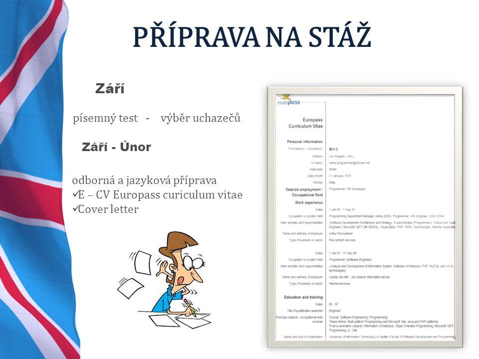 PŘÍPRAVA NA STÁŽ odborná a jazyková příprava E – CV Europass curiculum vitae Cover letter Září písemný test - výběr uchazečů Září - Únor