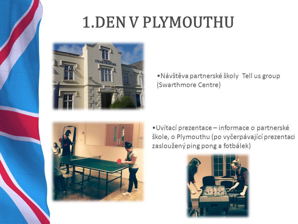 1.DEN V PLYMOUTHU Návštěva partnerské školy Tell us group (Swarthmore Centre) Uvítací prezentace – informace o partnerské škole, o Plymouthu (po vyčerpávající prezentaci zasloužený ping pong a fotbálek)