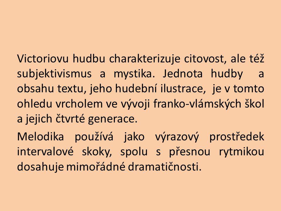 Victoriovu hudbu charakterizuje citovost, ale též subjektivismus a mystika. Jednota hudby a obsahu textu, jeho hudební ilustrace, je v tomto ohledu vr