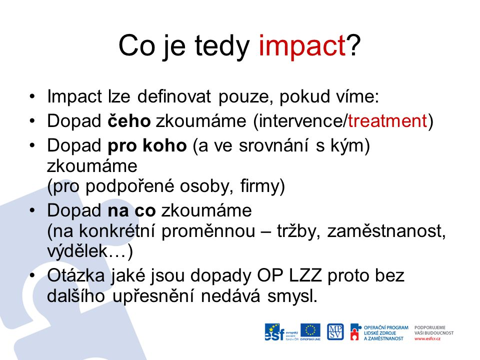 "Impact v kontextu CIE Sociální vědy definují impact/dopad jako ""the difference between a situation observed after a stimulus has been applied and the"