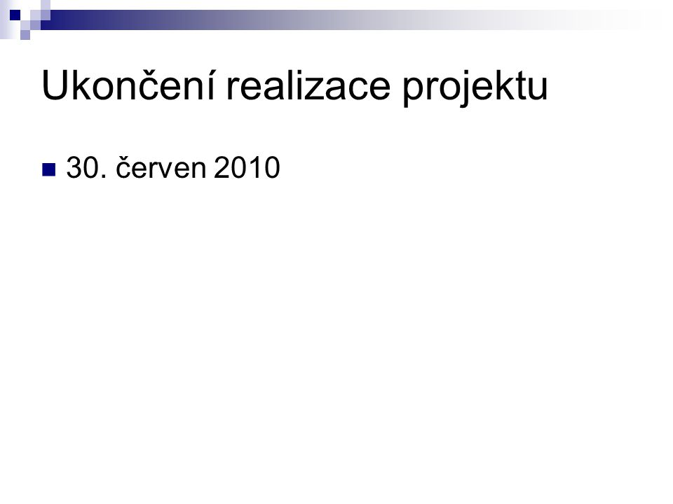 Ukončení realizace projektu 30. červen 2010