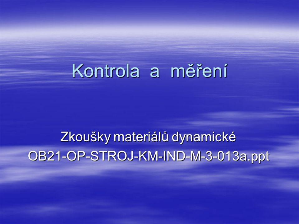 Kontrola a měření Zkoušky materiálů dynamické OB21-OP-STROJ-KM-IND-M-3-013a.ppt
