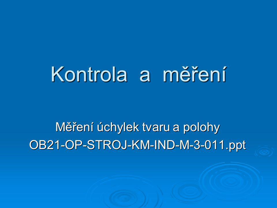 Kontrola a měření Měření úchylek tvaru a polohy OB21-OP-STROJ-KM-IND-M-3-011.ppt