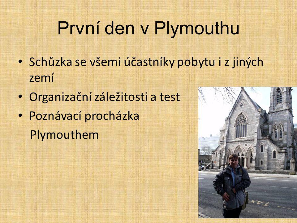 První den v Plymouthu Schůzka se všemi účastníky pobytu i z jiných zemí Organizační záležitosti a test Poznávací procházka Plymouthem