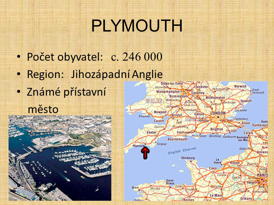 PLYMOUTH Počet obyvatel: c. 246 000 Region:Jihozápadní Anglie Známé přístavní město