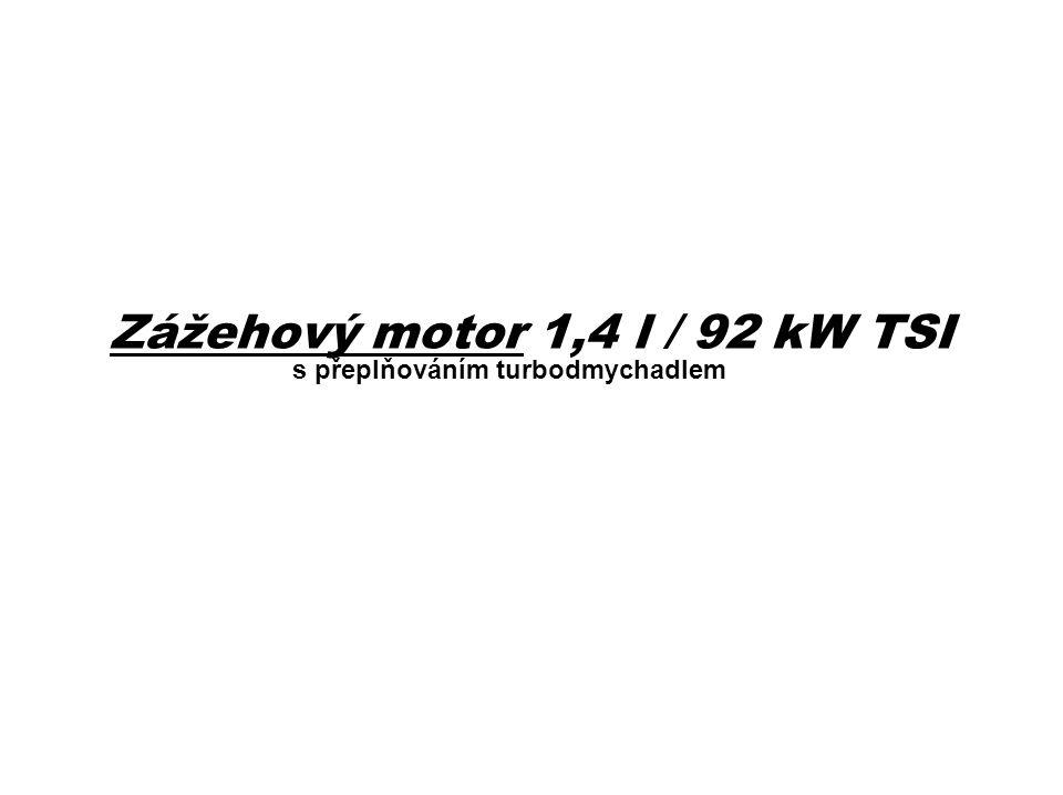 Zážehový motor 1,4 l / 92 kW TSI s přeplňováním turbodmychadlem