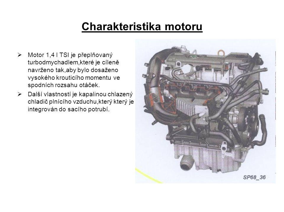 Charakteristika motoru  Motor 1,4 l TSI je přeplňovaný turbodmychadlem,které je cíleně navrženo tak,aby bylo dosaženo vysokého krouticího momentu ve spodních rozsahu otáček.