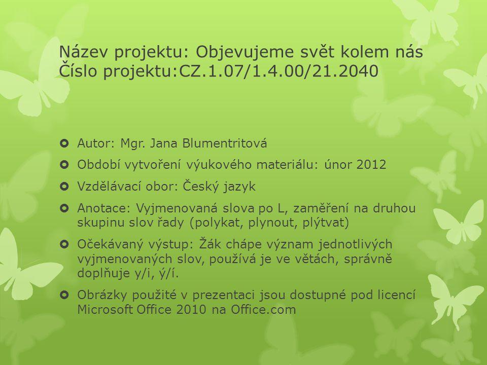 Název projektu: Objevujeme svět kolem nás Číslo projektu:CZ.1.07/1.4.00/21.2040  Autor: Mgr.