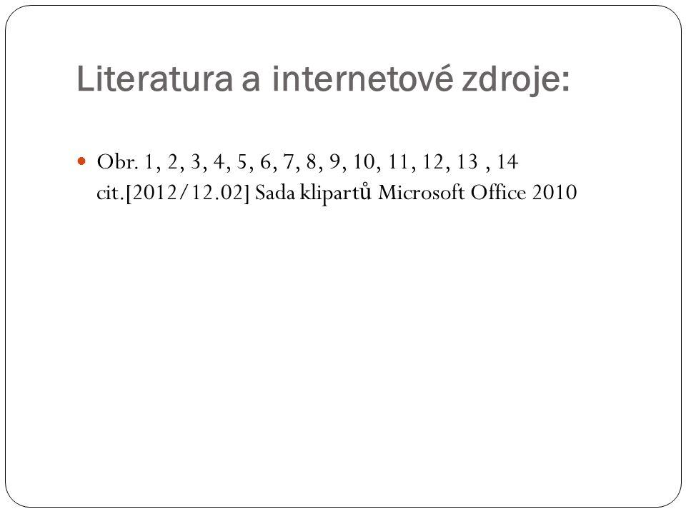 Literatura a internetové zdroje: Obr. 1, 2, 3, 4, 5, 6, 7, 8, 9, 10, 11, 12, 13, 14 cit.[2012/12.02] Sada klipart ů Microsoft Office 2010
