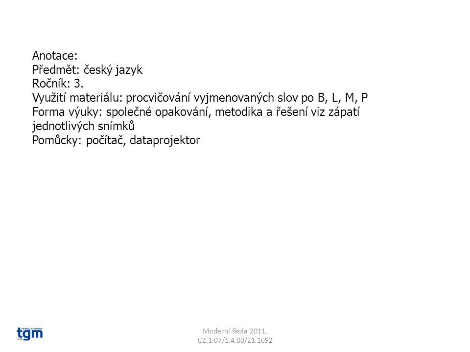 Anotace: Předmět: český jazyk Ročník: 3. Využití materiálu: procvičování vyjmenovaných slov po B, L, M, P Forma výuky: společné opakování, metodika a