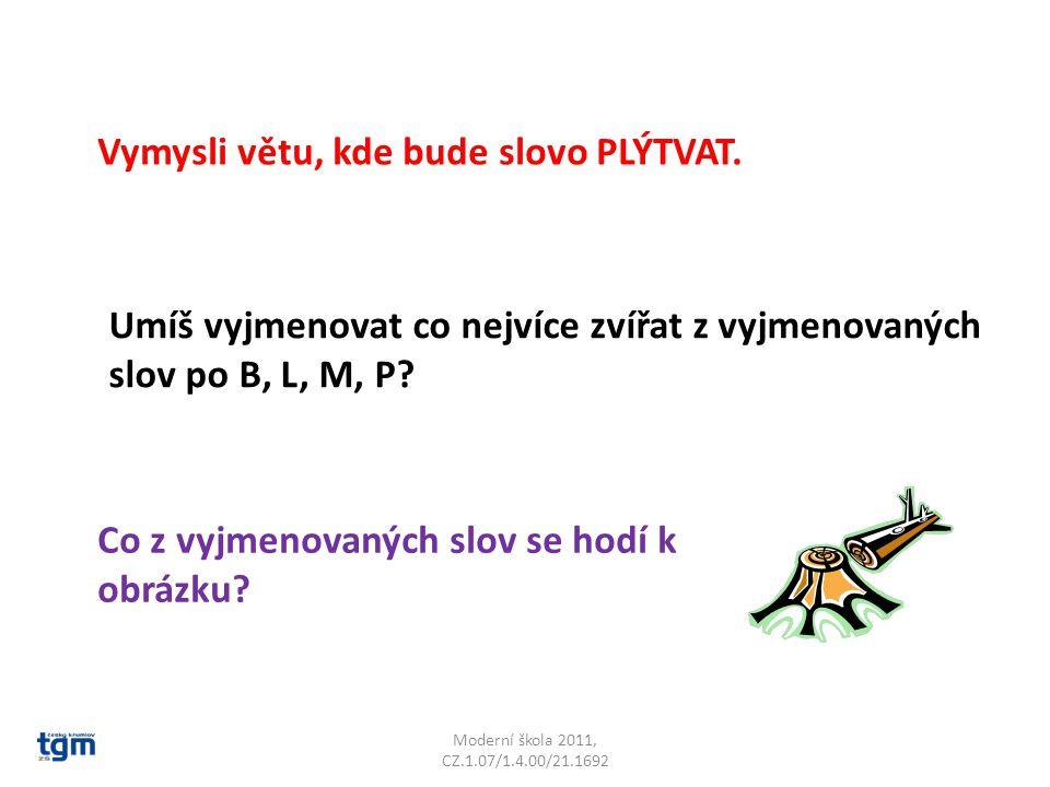Moderní škola 2011, CZ.1.07/1.4.00/21.1692 Vymysli větu, kde bude slovo PLÝTVAT. Umíš vyjmenovat co nejvíce zvířat z vyjmenovaných slov po B, L, M, P?