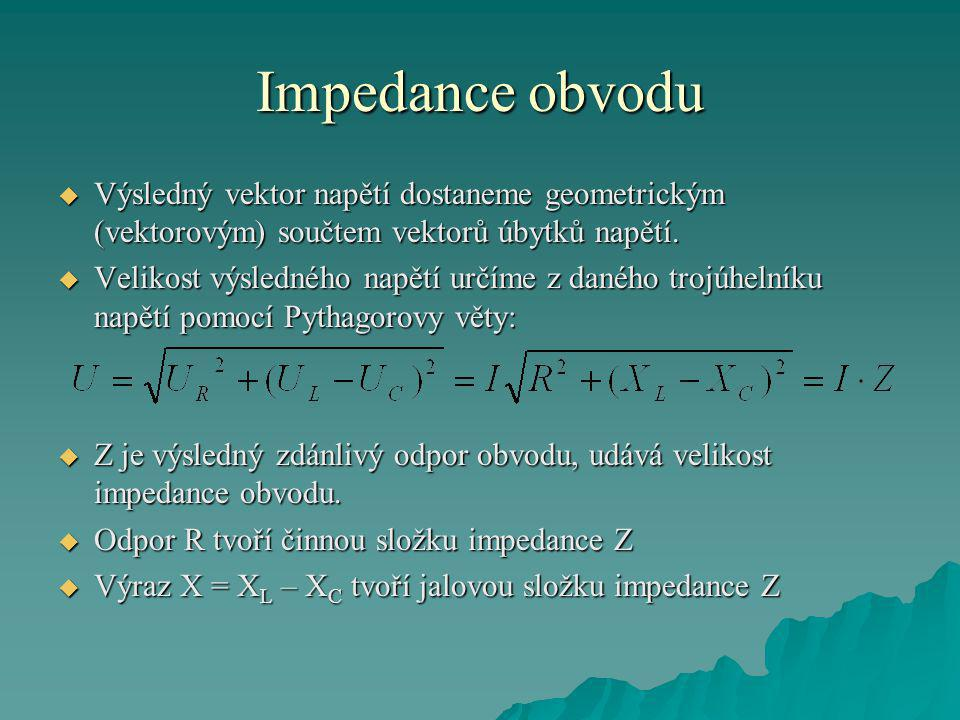 Impedance obvodu  Výsledný vektor napětí dostaneme geometrickým (vektorovým) součtem vektorů úbytků napětí.