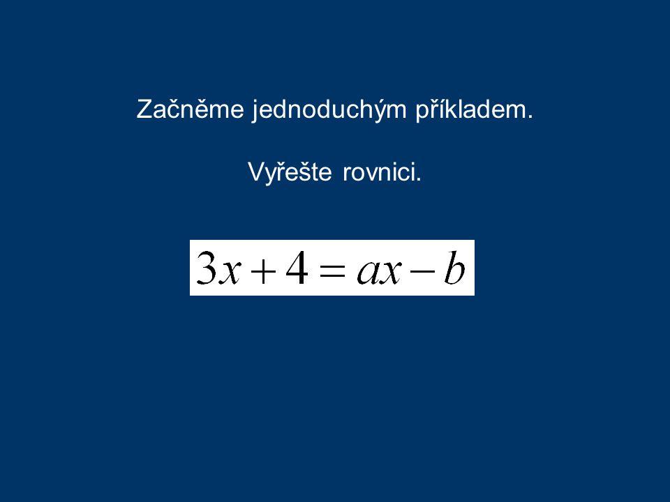 Začněme jednoduchým příkladem. Vyřešte rovnici.