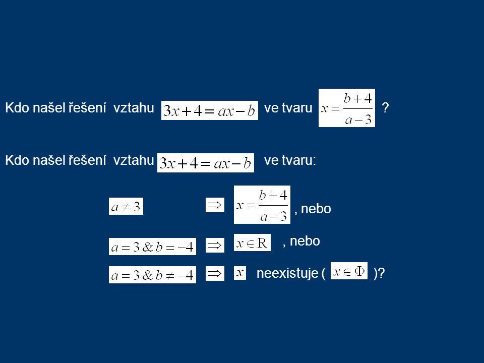 Kdo našel řešení vztahu ve tvaru Kdo našel řešení vztahu ve tvaru:, nebo neexistuje ( )