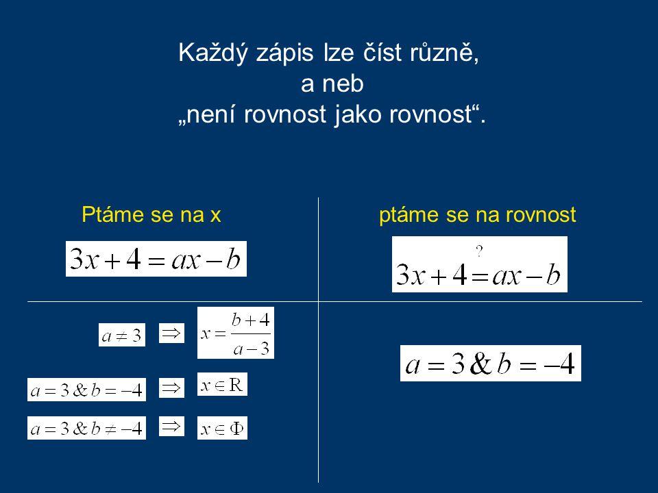 """Každý zápis lze číst různě, a neb """"není rovnost jako rovnost . Ptáme se na x ptáme se na rovnost"""