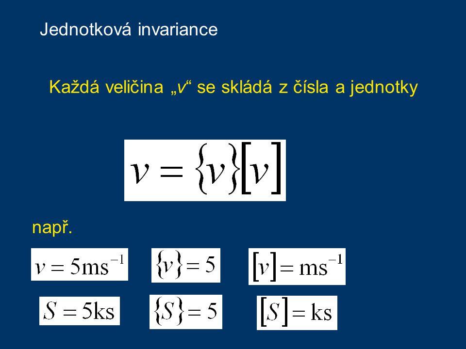 """Jednotková invariance Každá veličina """"v se skládá z čísla a jednotky např."""