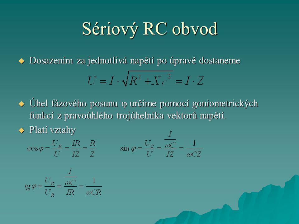 Sériový RC obvod  Dosazením za jednotlivá napětí po úpravě dostaneme  Úhel fázového posunu φ určíme pomocí goniometrických funkcí z pravoúhlého troj