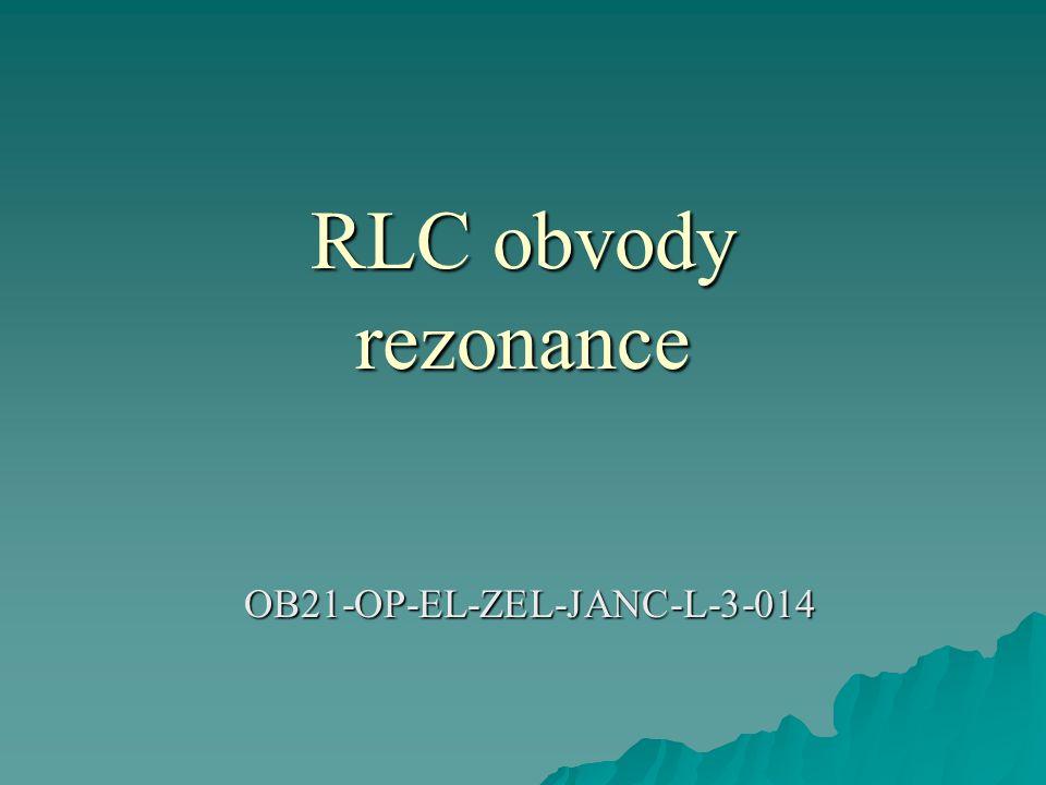 RLC obvody rezonance OB21-OP-EL-ZEL-JANC-L-3-014