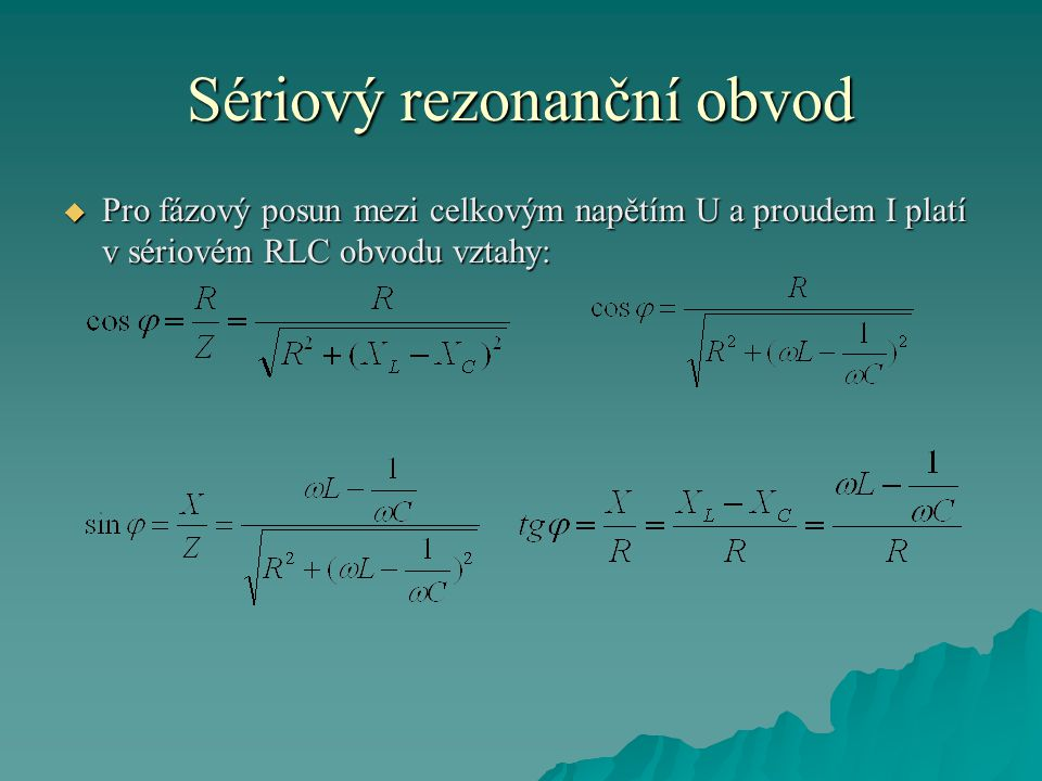 Sériový rezonanční obvod  Pro fázový posun mezi celkovým napětím U a proudem I platí v sériovém RLC obvodu vztahy: